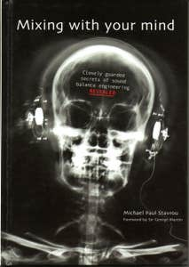 Mixing with Your Mind: Closely Guarded Secrets of Sound Balance Engineering - Michael Paul Stavrou